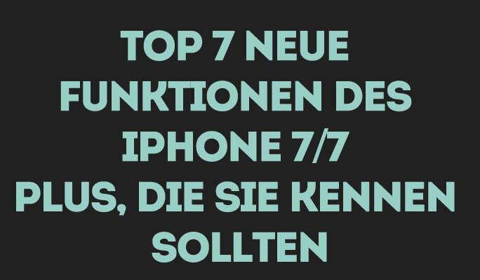 Top 7 neue Funktionen des iPhone 7/7 plus, die Sie kennen sollten
