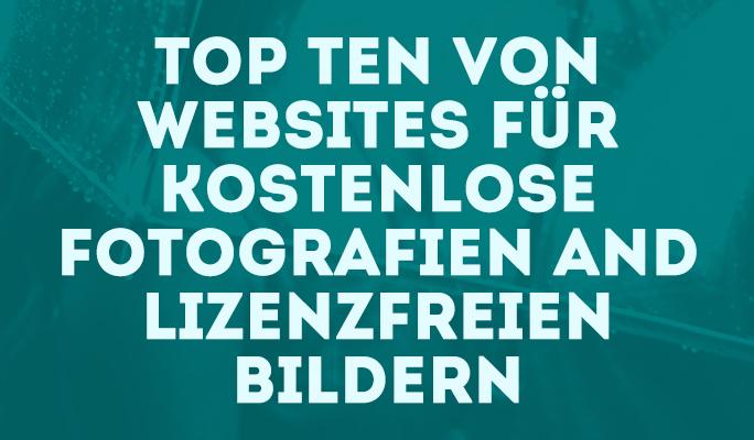 Top Ten von Websites für kostenlose Fotografien and lizenzfreien Bildern