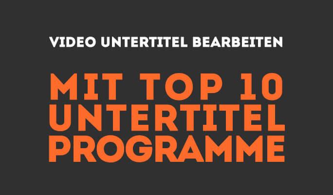 Top 10 Programme für das Erstellen & Bearbeiten von Untertiteln