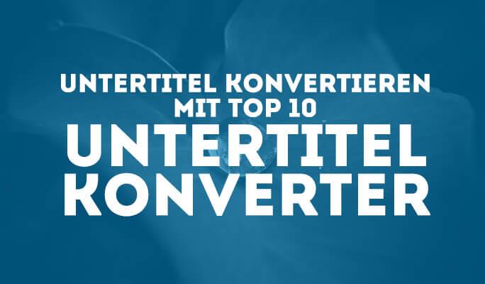 Untertitel konvertieren mit Top 10 Untertitel Konverter