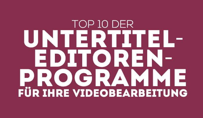 Top 10 der Untertitel- Editoren-Programme für Ihre Videobearbeitung