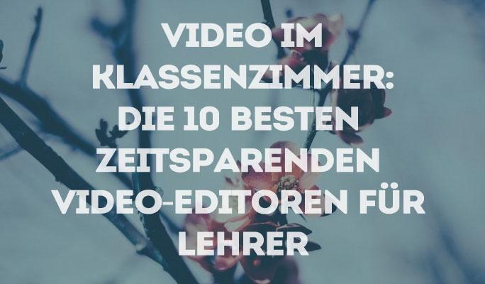 Video im Klassenzimmer: Die 10 besten zeitsparenden Video-Editoren für Lehrer