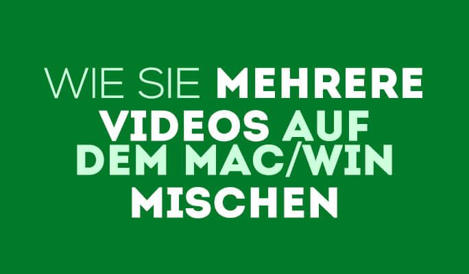 Video Mixer: Wie Sie mehrere Videos auf dem Mac/Win mischen