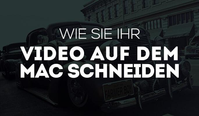 Videoschnitt für Mac: Wie Sie Ihr Video auf dem Mac schneiden