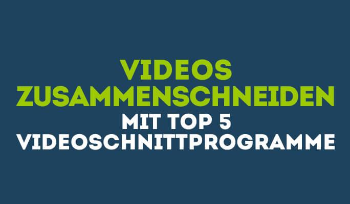 Videos Zusammenschneiden mit Top 5 Videoschnittprogramme