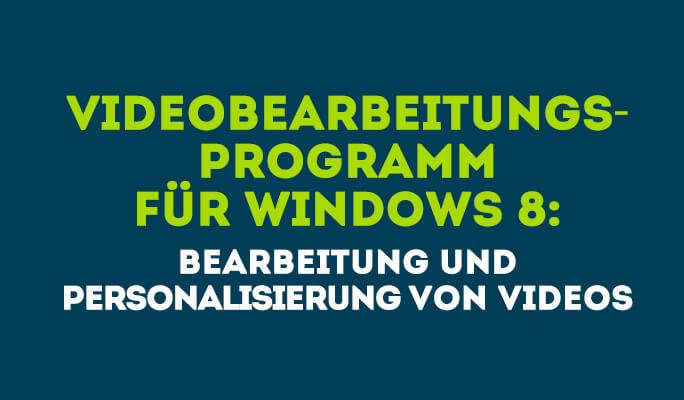 Videobearbeitungsprogramm für Windows 8: Wie Sie Videos auf Windows 8 bearbeiten