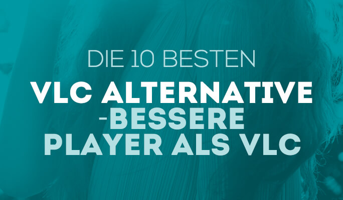VLC Alternative - Bessere Player als VLC