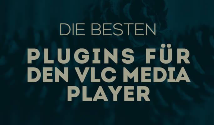 Die besten Plugins für den VLC media player
