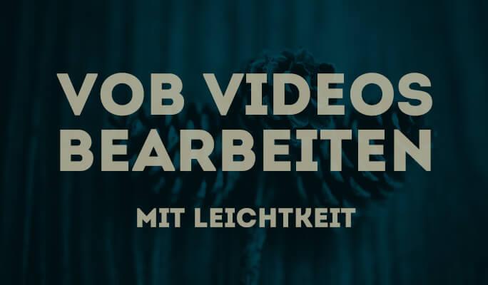 Wie Sie VOB bearbeiten mit VOB Videobearbeitungsprogramm