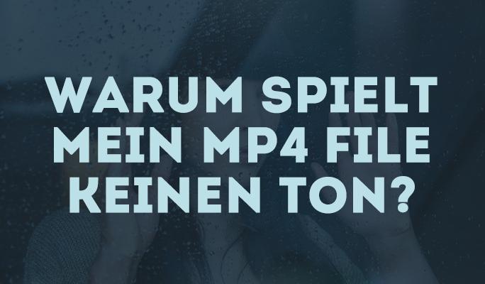 Warum spielt mein MP4 File keinen Ton?