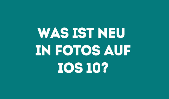 Was ist neu in Fotos auf iOS 10?