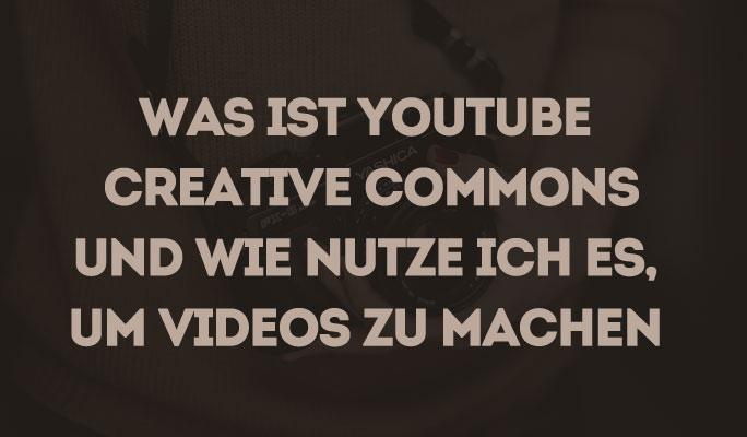 Was ist YouTube Creative Commons und wie nutze ich es, um Videos zu machen?
