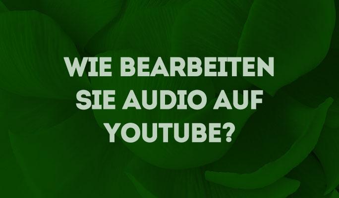 Wie Sie Audio für YouTube-Videos bearbeiten können