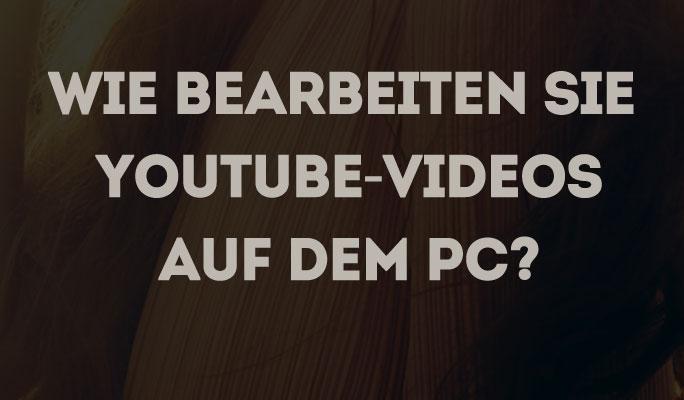 YouTube Videos auf PC bearbeiten