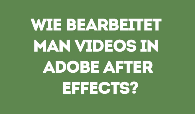 Wie Videos in Adobe After Effects bearbeiten