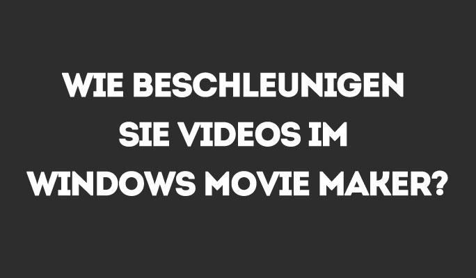 Wie beschleunigen Sie Videos im Windows Movie Maker?