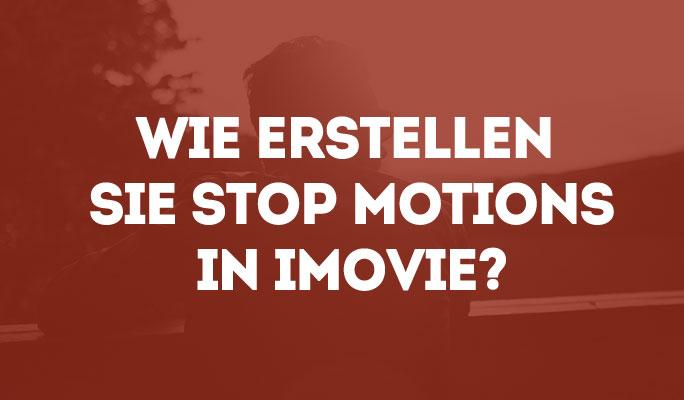 Wie erstellen Sie Stop Motions in iMovie?