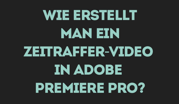 Wie man ein Zeitraffer-Video (Time Lapse Video) in Adobe Premiere Pro erstellt?
