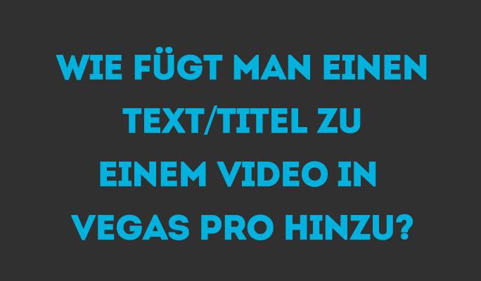 Wie Sie Einen Text/Titel Zu Ihrem Video In Vegas Pro Hinzufügen