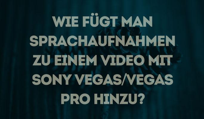 Wie Sprachaufnahmen zu einem Video mit Sony Vegas/Vegas Pro hinzufügen