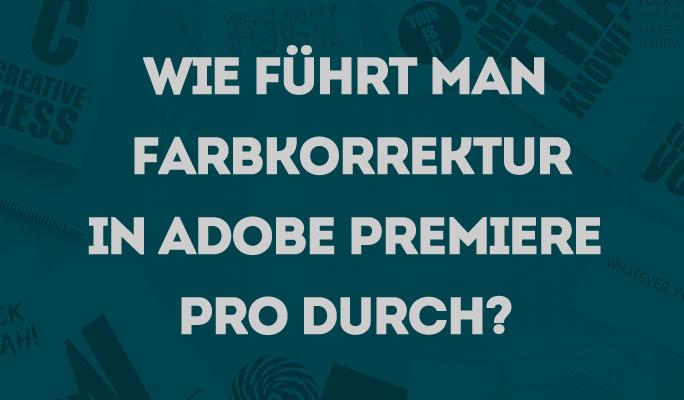 Wie man eine Farbkorrektur in Adobe Premiere Pro durchführt?