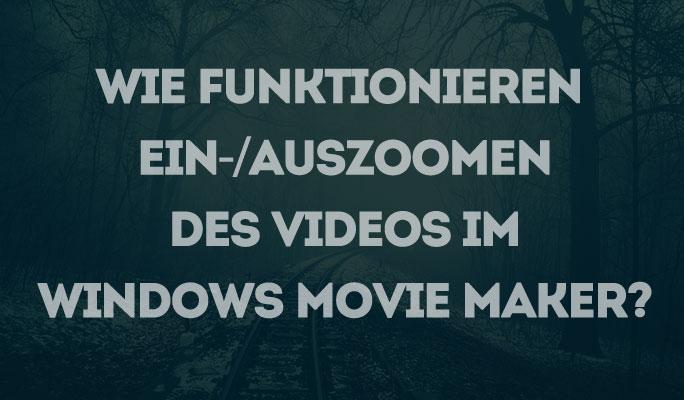 Wie Sie Videos mit dem Windows Movie Maker zoomen können