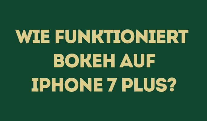 Was ist Bokeh und wie funktioniert es auf dem iPhone 7 plus?