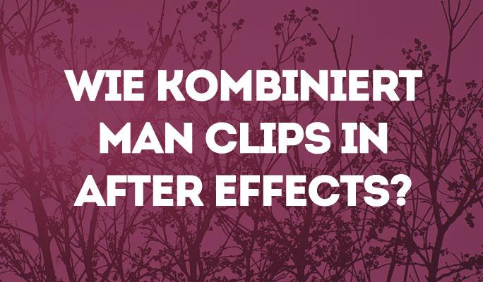 Wie Clips in After Effects kombinieren