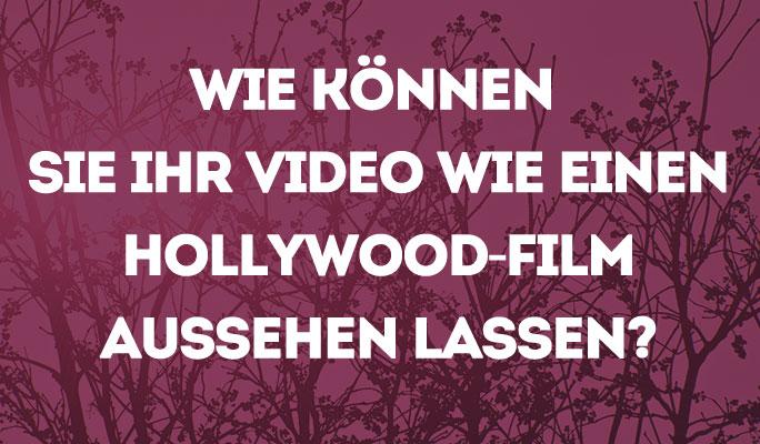 Wie Sie Ihr Video wie einen Hollywood-Film aussehen lassen können