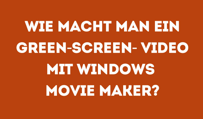 Wie man ein Green-Screen-Video mit Windows Movie Maker erstellt