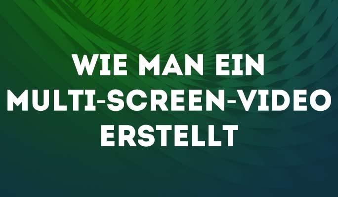 1Wie man ein Multi-Screen-Video erstellt