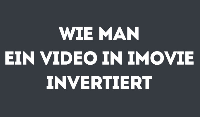 Wie man ein Video in iMovie invertiert