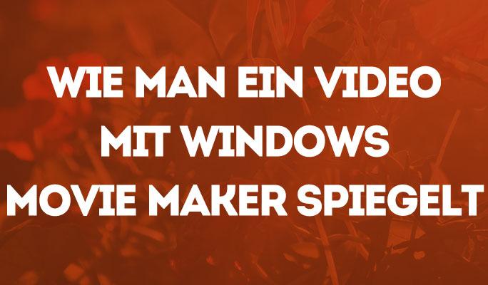 Wie man ein Video mit Windows Movie Maker spiegelt