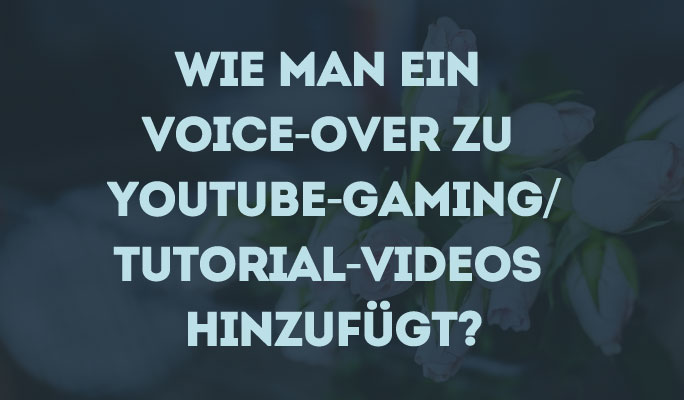 Wie man ein Voice-over zu YouTube-Gaming / Tutorial-Videos hinzufügt