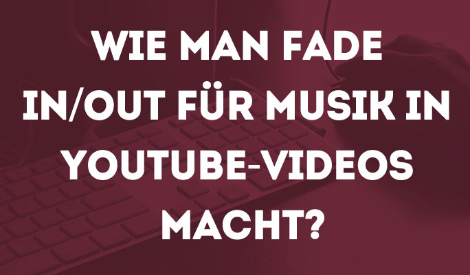 Wie man fade in/out für Musik in YouTube-Videos macht