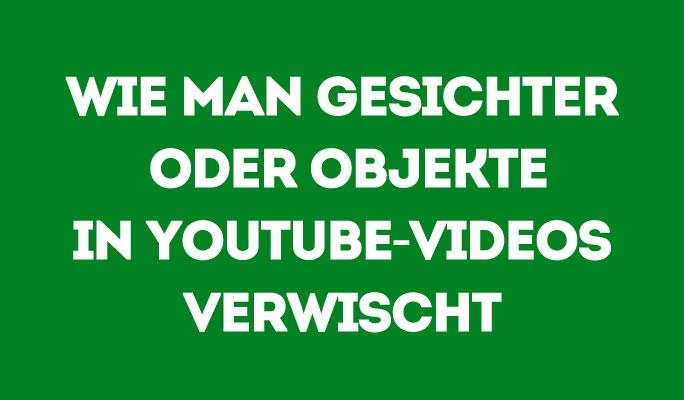 Wie man Gesichter oder Objekte in YouTube-Videos verwischt