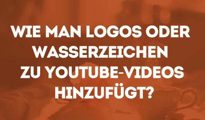 Wie man Logos oder Wasserzeichen zu YouTube Videos hinzufügt