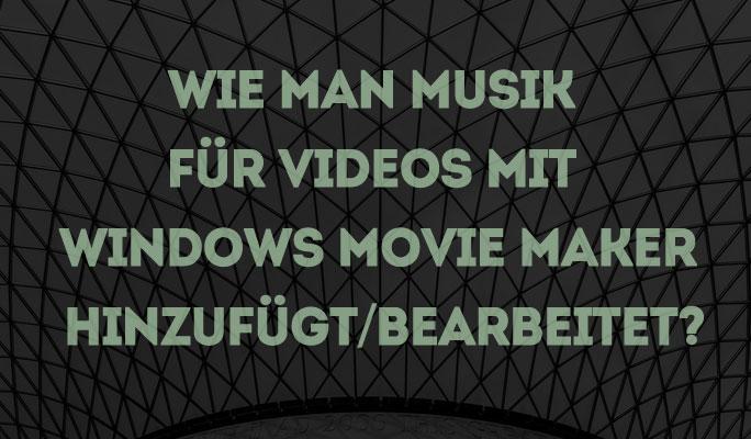 Musik für Videos mit Windows Movie Maker hinzufügen/bearbeiten