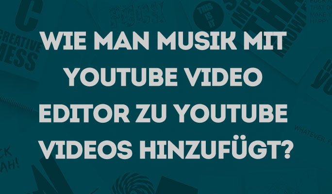 Wie man mit YouTube Video Editor Musik zu YouTube Videos hinzufügt