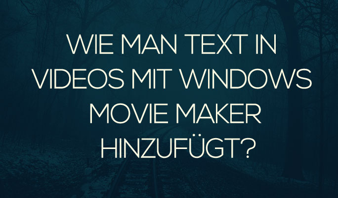 Text in Videos mit Windows Movie Maker hinzufügen