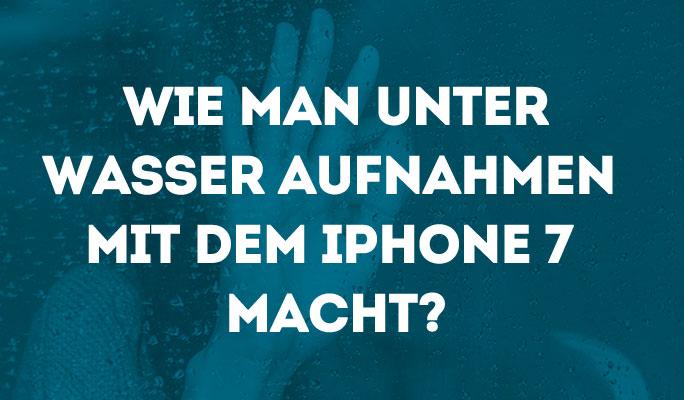 Wie man Unterwasseraufnahmen mit dem iPhone 7 macht