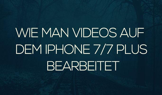 Wie man Videos auf dem iPhone 7/7 Plus bearbeitet