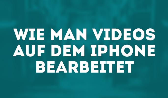 Wie man Videos auf dem iPhone bearbeitet