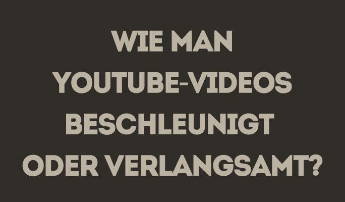 Wie man YouTube-Videos beschleunigt oder verlangsamt?