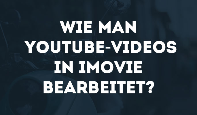 Wie man YouTube-Videos in iMovie bearbeitet
