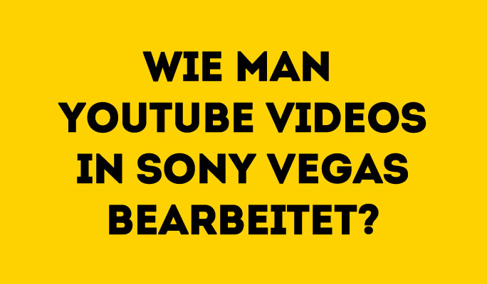Wie man YouTube Videos in Sony Vegas bearbeitet
