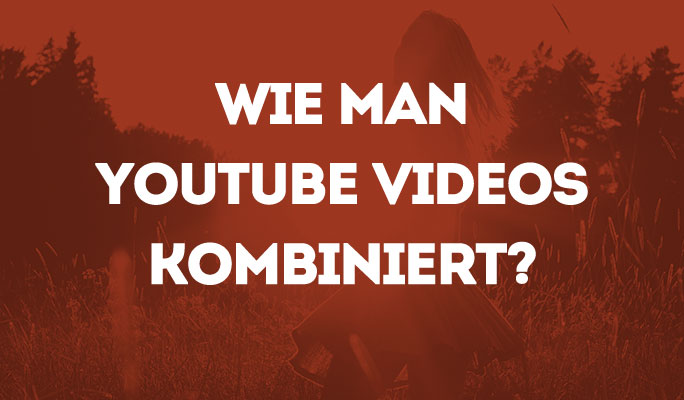 Wie man YouTube Videos kombiniert