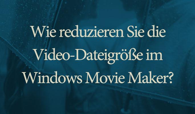 Wie reduzieren Sie die Video-Dateigröße im Windows Movie Maker?
