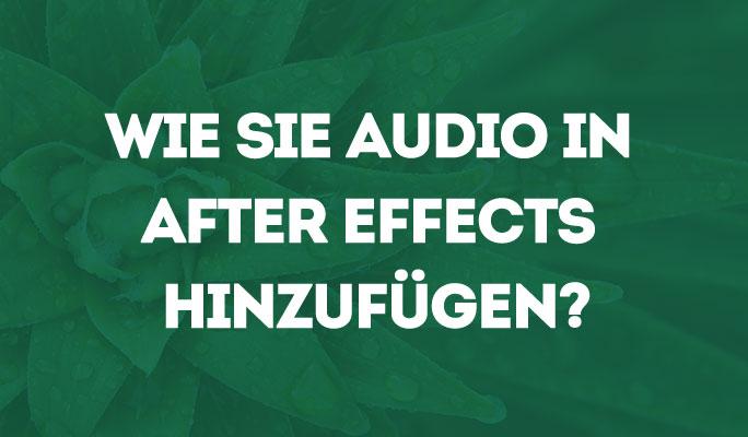 Wie Sie Audio in After Effects hinzufügen