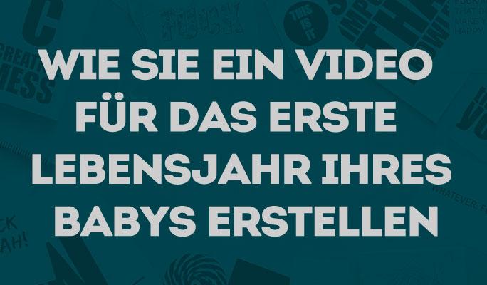 Wie Sie ein Video für das erste Lebensjahr Ihres Babys erstellen